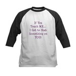 If You Touch Me I Stab You Kids Baseball Jersey