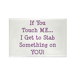 If You Touch Me I Stab You Rectangle Magnet (100 p
