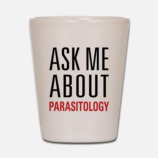 Parasitology - Ask Me About - Shot Glass