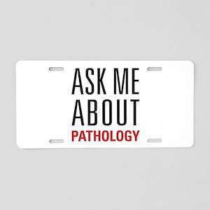 Pathology - Ask Me About - Aluminum License Plate