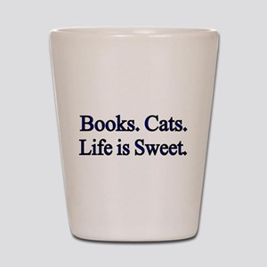 Books. Cats. Life is Sweet. Shot Glass