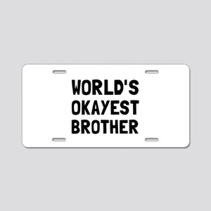 Worlds Okayest Brother Aluminum License Plate