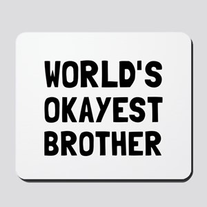 Worlds Okayest Brother Mousepad