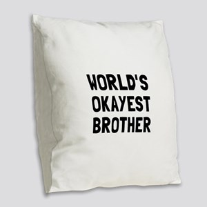 Worlds Okayest Brother Burlap Throw Pillow