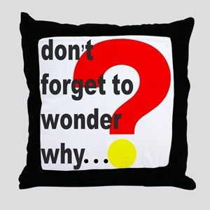 Don't Forget to Wonder Why Throw Pillow