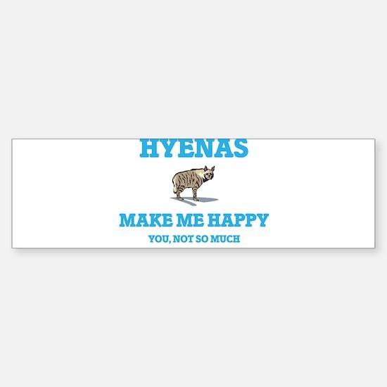 Hyenas Make Me Happy Bumper Bumper Bumper Sticker