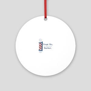 Trust Me Im A Barber Ornament (Round)