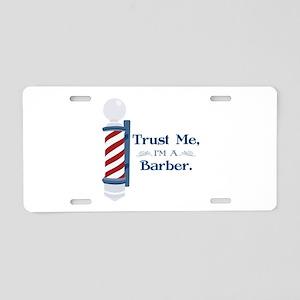 Trust Me Im A Barber Aluminum License Plate
