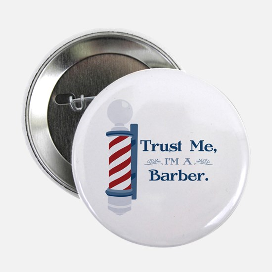 "Trust Me Im A Barber 2.25"" Button"