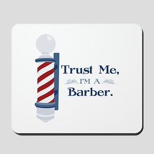 Trust Me Im A Barber Mousepad