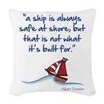 A ship is always safe at shore Woven Throw Pillow