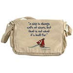 A ship is always safe at shore Messenger Bag