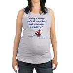 A ship is always safe at shore Maternity Tank Top