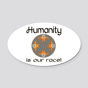 Humanity is Our Race! Oval Car Magnet