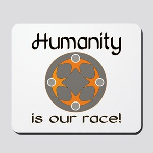 Humanity is Our Race! Mousepad
