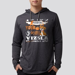 Be Person Scary Vizsla Thinks Long Sleeve T-Shirt