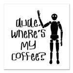 """Dude-Wheres My Coffee Square Car Magnet 3"""" X"""