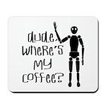 Dude-Wheres My Coffee Mousepad