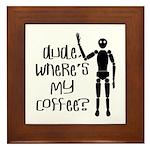 Dude-Wheres My Coffee Framed Tile