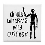 Dude-Wheres My Coffee Tile Coaster