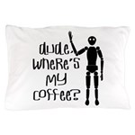 Dude-Wheres My Coffee Pillow Case