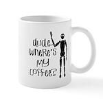 Dude-Wheres my coffee Mugs