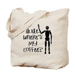 Dude-Wheres My Coffee Tote Bag
