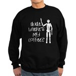 Dude-Wheres my coffee Sweatshirt