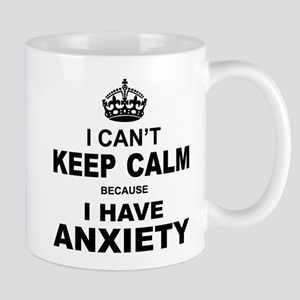 I Cant Keep Calm Because I Have Anxiety Mugs