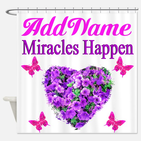 MIRACLES HAPPEN Shower Curtain