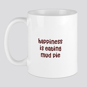 happiness is eating mud pie Mug