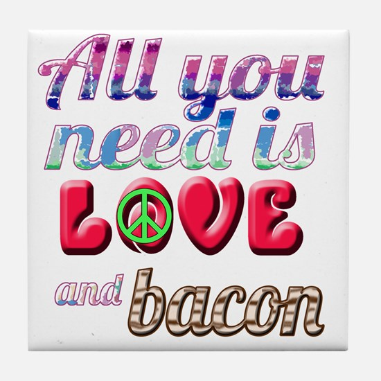 All You Need is Love and Bacon Tile Coaster