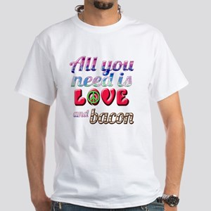 All You Need is Love and Bacon White T-Shirt