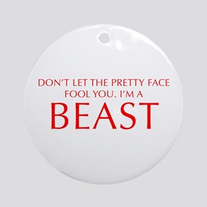 DONT-LET-THE-PRETTY-FACE-OPT-RED Ornament (Round)