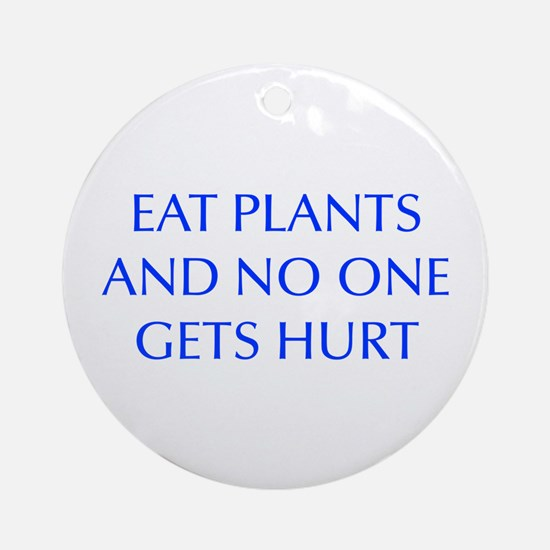 EAT-PLANTS-AND-NO-ONE-GETS-HURT-OPT-BLUE Ornament