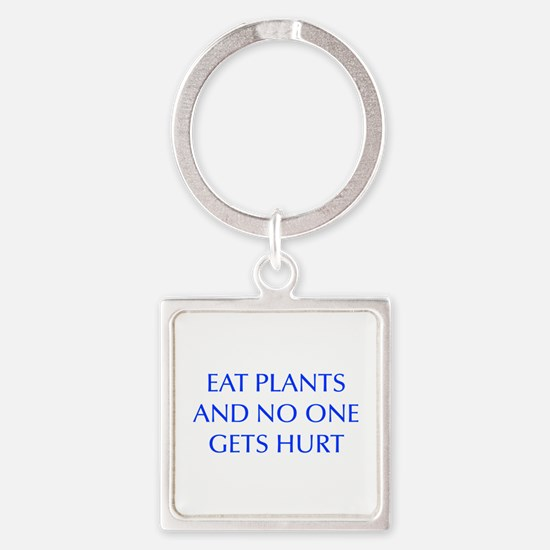 EAT-PLANTS-AND-NO-ONE-GETS-HURT-OPT-BLUE Keychains