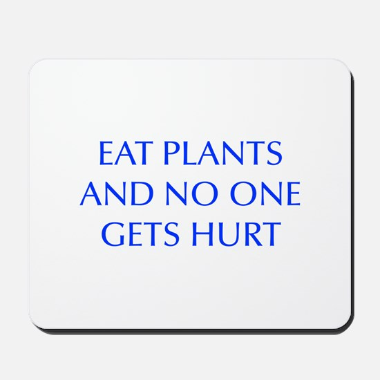 EAT-PLANTS-AND-NO-ONE-GETS-HURT-OPT-BLUE Mousepad