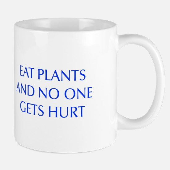 EAT-PLANTS-AND-NO-ONE-GETS-HURT-OPT-BLUE Mugs