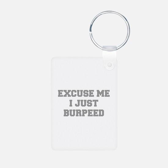 EXCUSE-ME-I-JUST-BURPEED-FRESH-GRAY Keychains