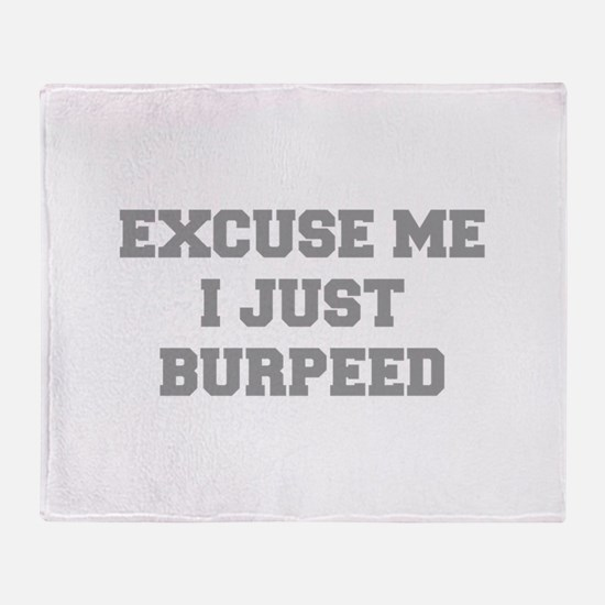 EXCUSE-ME-I-JUST-BURPEED-FRESH-GRAY Throw Blanket