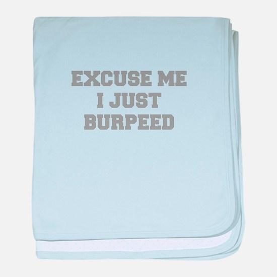 EXCUSE-ME-I-JUST-BURPEED-FRESH-GRAY baby blanket