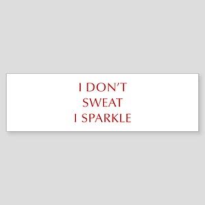 I-DONT-SWEAT-I-SPARKLE-OPT-RED Bumper Sticker
