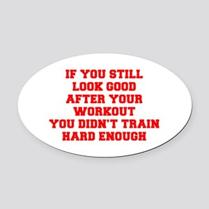 IF-YOU-STILL-LOOK-GOOD-FRESH-RED Oval Car Magnet