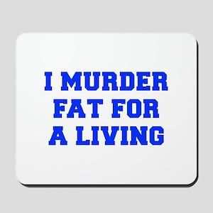 I-MURDER-FAT-FRESH-BLUE Mousepad