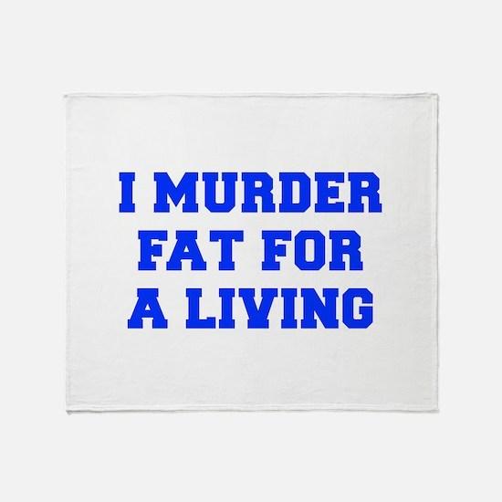 I-MURDER-FAT-FRESH-BLUE Throw Blanket