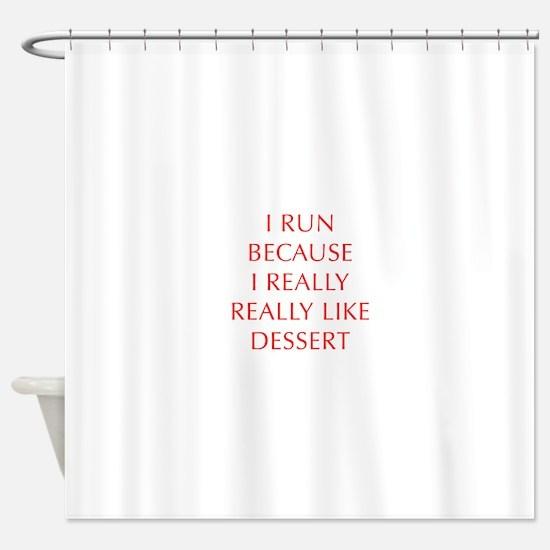 I-RUN-BECAUSE-I-REALLY-LIKE-DESSERT-OPT-RED Shower