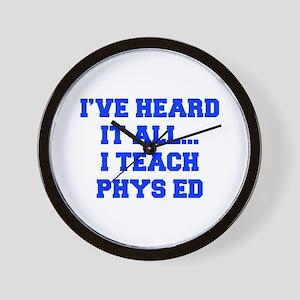 IVE-HEARD-IT-ALL-I-TEACH-PHYS-ED-FRESH-BLUE Wall C