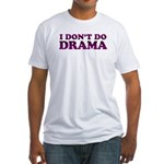I Don't Do Drama Shirt - No D Fitted T-Shirt