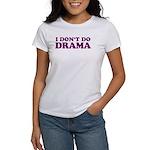 I Don't Do Drama Shirt - No D Women's T-Shirt