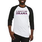I Don't Do Drama Shirt - No D Baseball Jersey